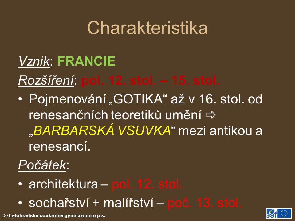 """© Letohradské soukromé gymnázium o.p.s. Charakteristika Vznik: FRANCIE Rozšíření: pol. 12. stol. – 15. stol. Pojmenování """"GOTIKA"""" až v 16. stol. od re"""