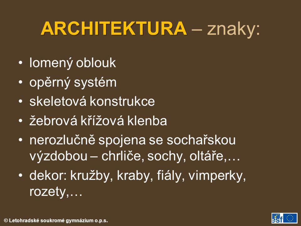 © Letohradské soukromé gymnázium o.p.s. ARCHITEKTURA ARCHITEKTURA – znaky: lomený oblouk opěrný systém skeletová konstrukce žebrová křížová klenba ner