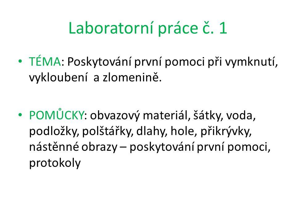 Laboratorní práce č. 1 TÉMA: Poskytování první pomoci při vymknutí, vykloubení a zlomenině. POMŮCKY: obvazový materiál, šátky, voda, podložky, polštář