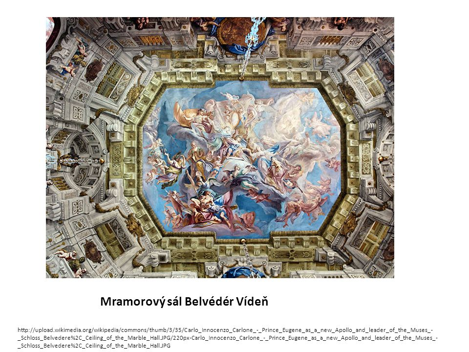 Mramorový sál Belvédér Vídeň http://upload.wikimedia.org/wikipedia/commons/thumb/3/35/Carlo_Innocenzo_Carlone_-_Prince_Eugene_as_a_new_Apollo_and_lead