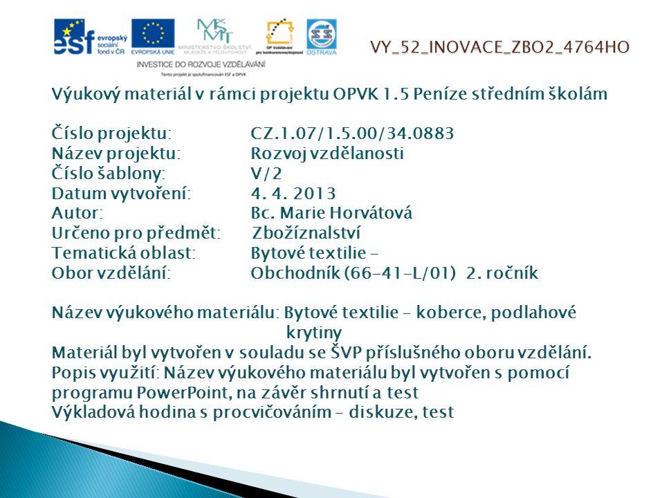 VY_52_INOVACE_ZBO2_4764HO Výukový materiál v rámci projektu OPVK 1.5 Peníze středním školám Číslo projektu:CZ.1.07/1.5.00/34.0883 Název projektu:Rozvo