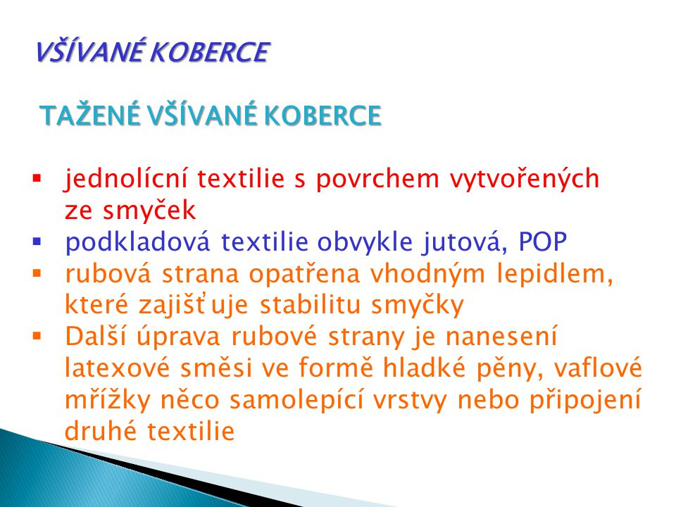 VŠÍVANÉ KOBERCE TAŽENÉ VŠÍVANÉ KOBERCE TAŽENÉ VŠÍVANÉ KOBERCE  jednolícní textilie s povrchem vytvořených ze smyček  podkladová textilie obvykle jut