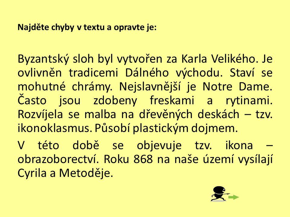 Najděte chyby v textu a opravte je: Byzantský sloh byl vytvořen za Karla Velikého.