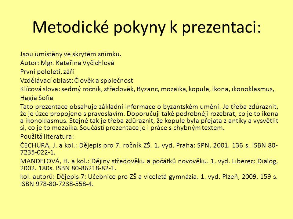 Metodické pokyny k prezentaci: Jsou umístěny ve skrytém snímku. Autor: Mgr. Kateřina Vyčichlová První pololetí, září Vzdělávací oblast: Člověk a spole