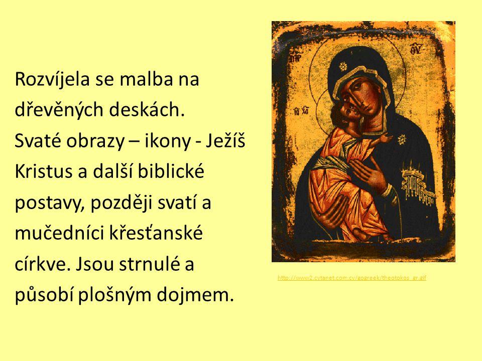 Rozvíjela se malba na dřevěných deskách. Svaté obrazy – ikony - Ježíš Kristus a další biblické postavy, později svatí a mučedníci křesťanské církve. J