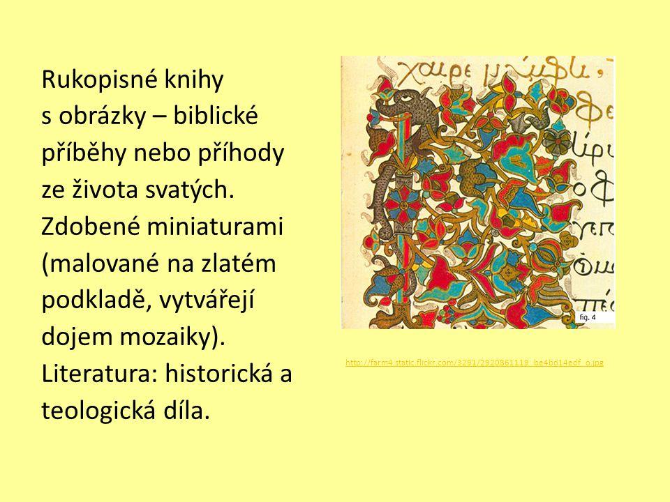 Rukopisné knihy s obrázky – biblické příběhy nebo příhody ze života svatých. Zdobené miniaturami (malované na zlatém podkladě, vytvářejí dojem mozaiky