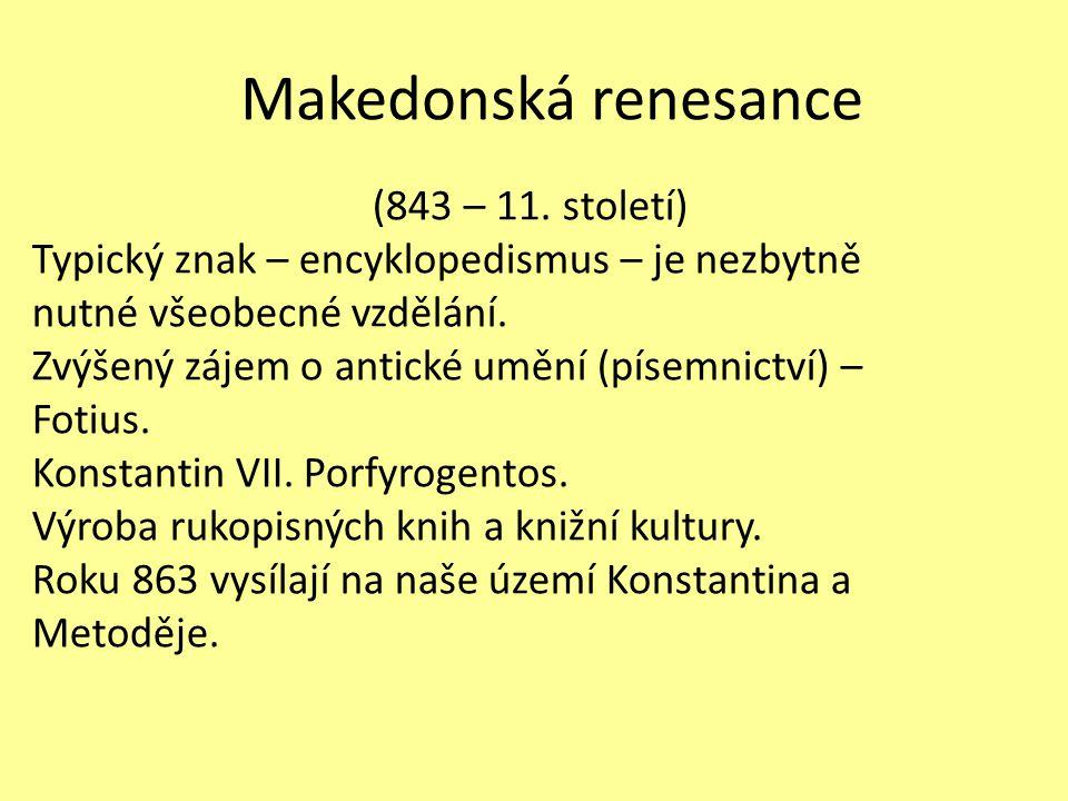 Makedonská renesance (843 – 11. století) Typický znak – encyklopedismus – je nezbytně nutné všeobecné vzdělání. Zvýšený zájem o antické umění (písemni