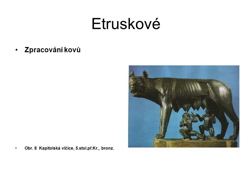 Etruskové Shrnutí Vyspělá svébytná kultura s řeckými prvky bezprostředně ovlivňující počátky římské civilizace.