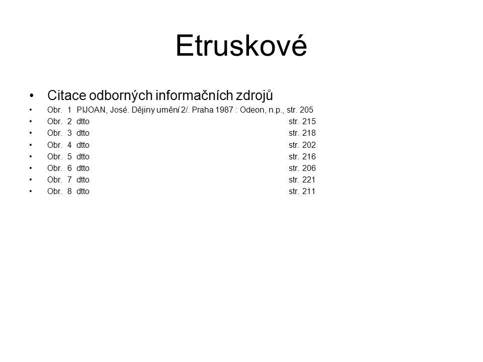 Etruskové Citace odborných informačních zdrojů Obr. 1 PIJOAN, José. Dějiny umění 2/. Praha 1987 : Odeon, n.p., str. 205 Obr. 2 dtto str. 215 Obr. 3 dt