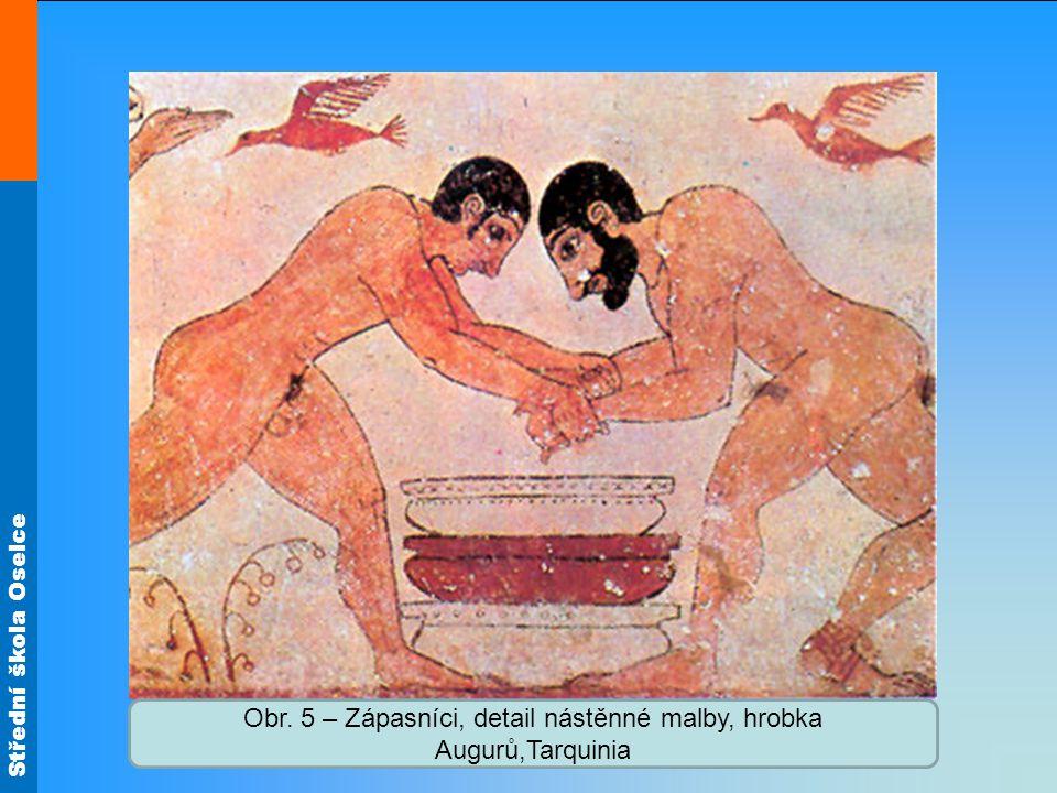 Střední škola Oselce Obr. 5 – Zápasníci, detail nástěnné malby, hrobka Augurů,Tarquinia