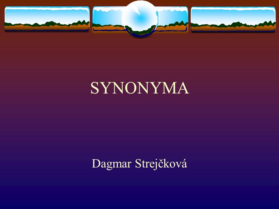 Synonyma  Polysémii a homonymii odhalíme při postupu od slova k označované skutečnosti (k denotátu) – v přístupu sémaziologickém  Postup od skutečnosti (denotátu) k pojmenování – přístup onomaziologický – synonymie  Příčinou vzniku synonymity – denotát můžeme pojmenovat znovu podle jiného znaku, který se jeví jako příznačný (př.