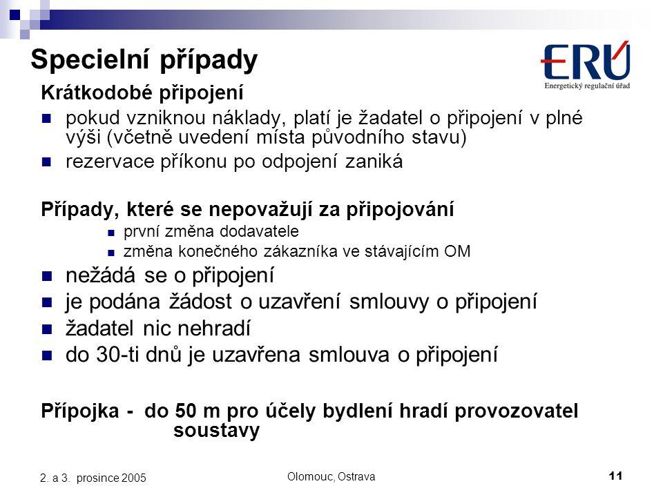 Olomouc, Ostrava11 2. a 3. prosince 2005 Specielní případy Krátkodobé připojení pokud vzniknou náklady, platí je žadatel o připojení v plné výši (včet