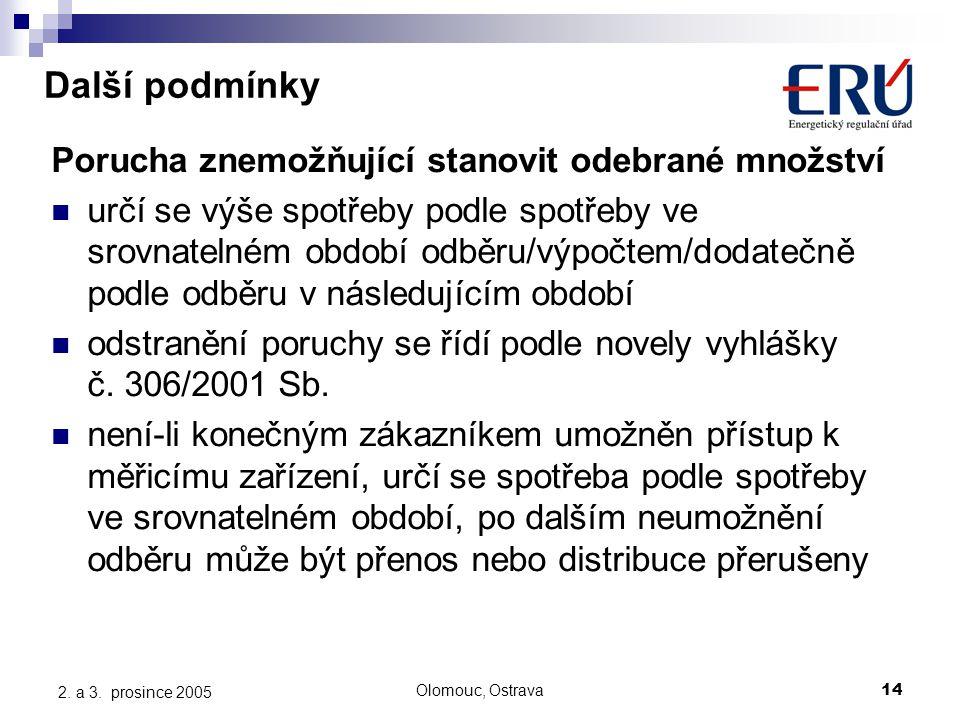 Olomouc, Ostrava14 2. a 3. prosince 2005 Další podmínky Porucha znemožňující stanovit odebrané množství určí se výše spotřeby podle spotřeby ve srovna
