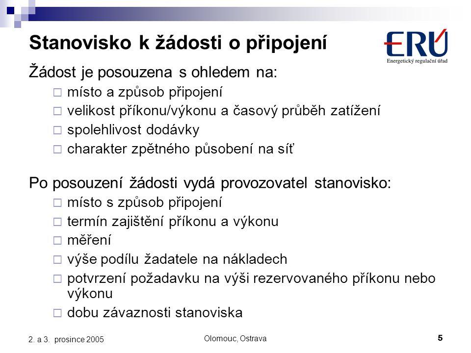Olomouc, Ostrava5 2. a 3. prosince 2005 Stanovisko k žádosti o připojení Žádost je posouzena s ohledem na:  místo a způsob připojení  velikost příko