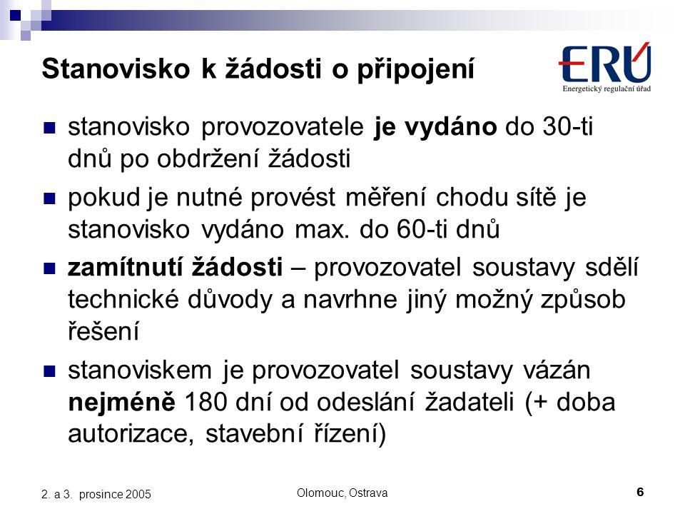 Olomouc, Ostrava6 2. a 3. prosince 2005 Stanovisko k žádosti o připojení stanovisko provozovatele je vydáno do 30-ti dnů po obdržení žádosti pokud je