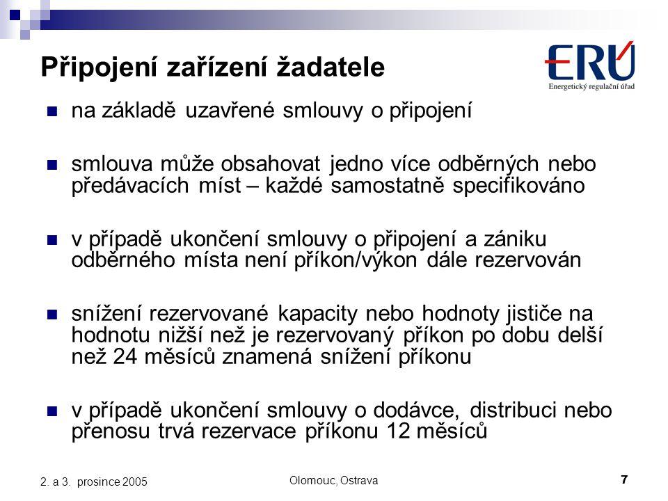 Olomouc, Ostrava7 2. a 3. prosince 2005 Připojení zařízení žadatele na základě uzavřené smlouvy o připojení smlouva může obsahovat jedno více odběrnýc