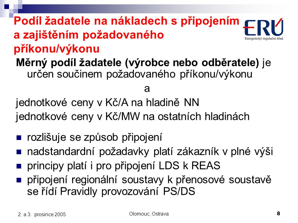 Olomouc, Ostrava8 2. a 3. prosince 2005 Podíl žadatele na nákladech s připojením a zajištěním požadovaného příkonu/výkonu Měrný podíl žadatele (výrobc