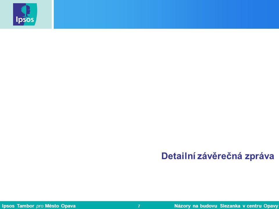 Ipsos Tambor pro Město Opava Názory na budovu Slezanka v centru Opavy 7 Detailní závěrečná zpráva