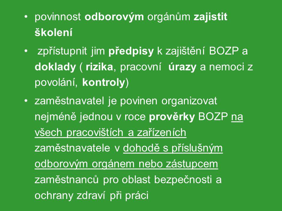 povinnost odborovým orgánům zajistit školení zpřístupnit jim předpisy k zajištění BOZP a doklady ( rizika, pracovní úrazy a nemoci z povolání, kontrol