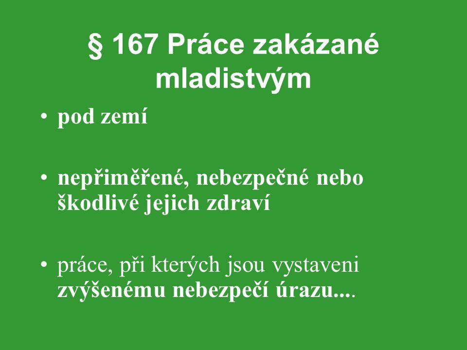 § 167 Práce zakázané mladistvým pod zemí nepřiměřené, nebezpečné nebo škodlivé jejich zdraví práce, při kterých jsou vystaveni zvýšenému nebezpečí úra
