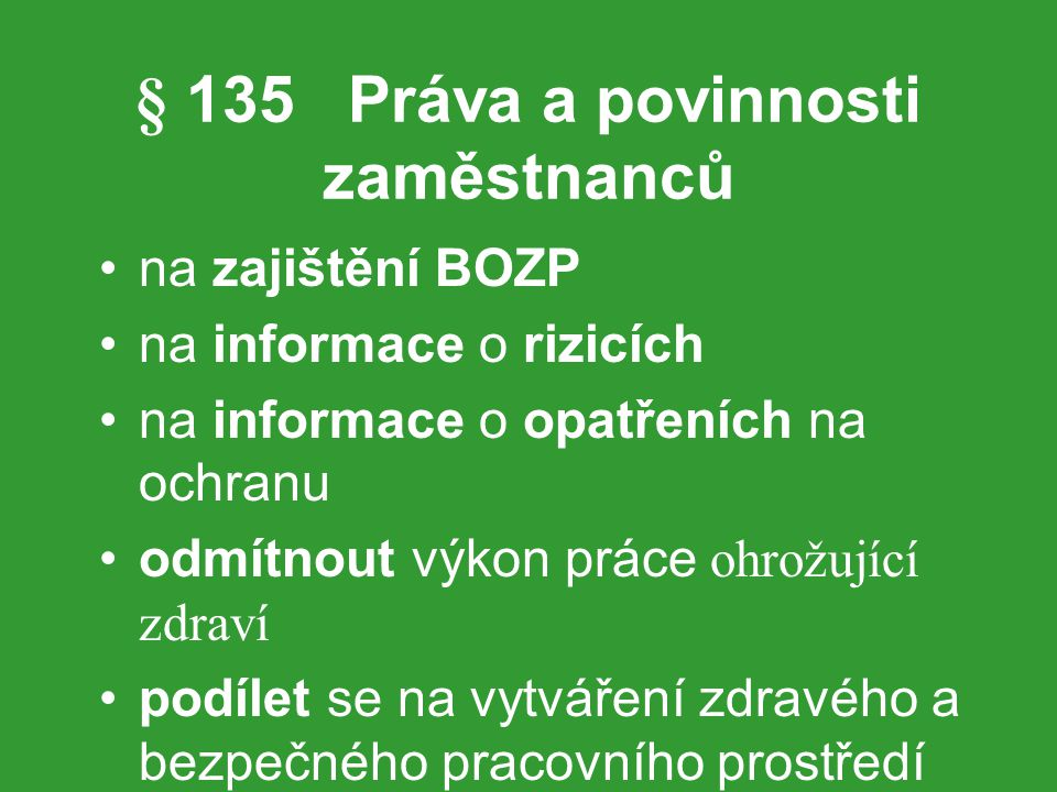 § 135 Práva a povinnosti zaměstnanců na zajištění BOZP na informace o rizicích na informace o opatřeních na ochranu odmítnout výkon práce ohrožující z