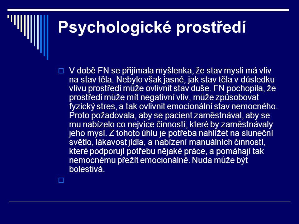 Psychologické prostředí  V době FN se přijímala myšlenka, že stav mysli má vliv na stav těla. Nebylo však jasné, jak stav těla v důsledku vlivu prost