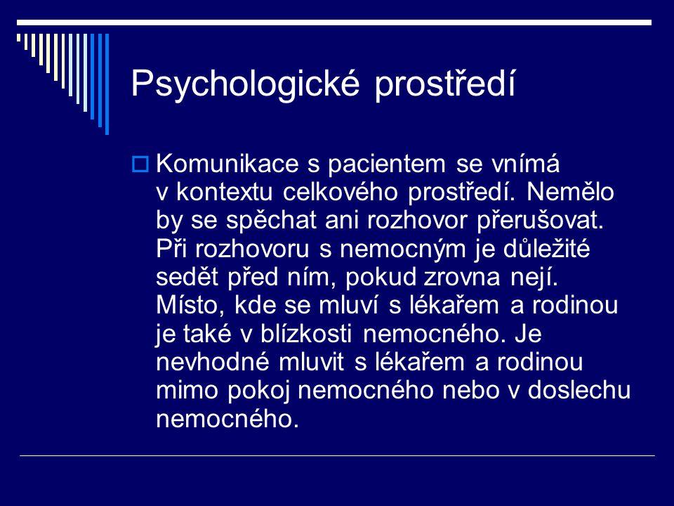 Psychologické prostředí  Komunikace s pacientem se vnímá v kontextu celkového prostředí. Nemělo by se spěchat ani rozhovor přerušovat. Při rozhovoru
