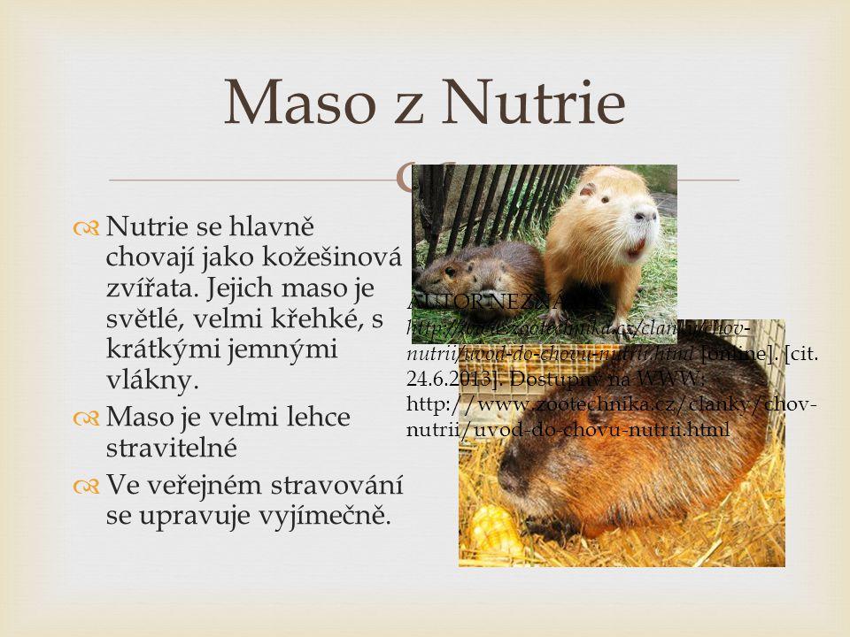  Maso z Nutrie  Nutrie se hlavně chovají jako kožešinová zvířata. Jejich maso je světlé, velmi křehké, s krátkými jemnými vlákny.  Maso je velmi le