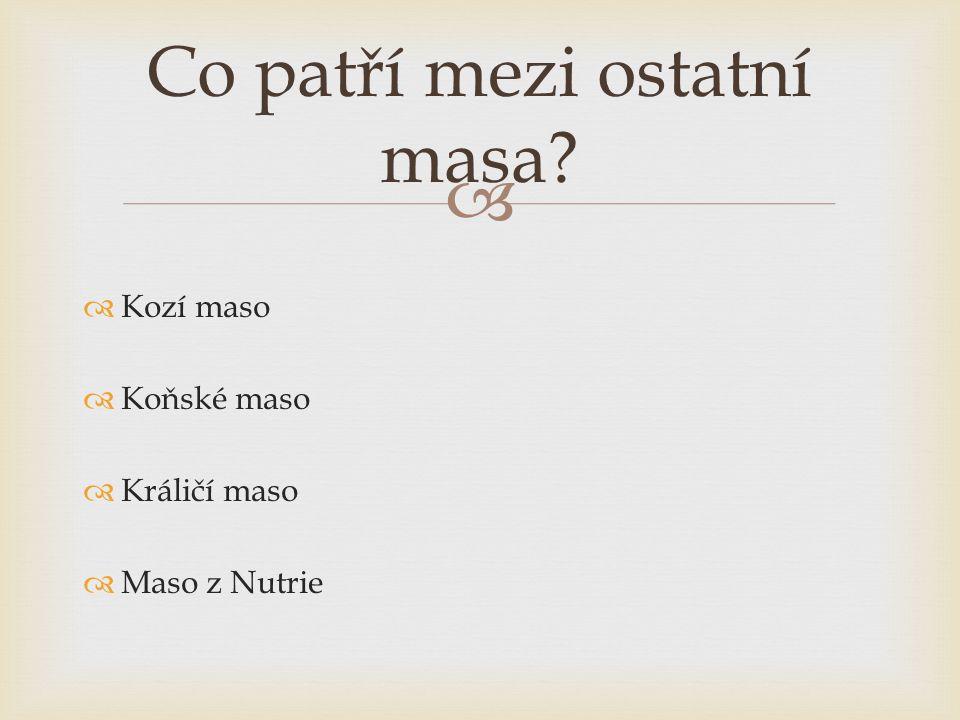   Kozí maso  Koňské maso  Králičí maso  Maso z Nutrie Co patří mezi ostatní masa?