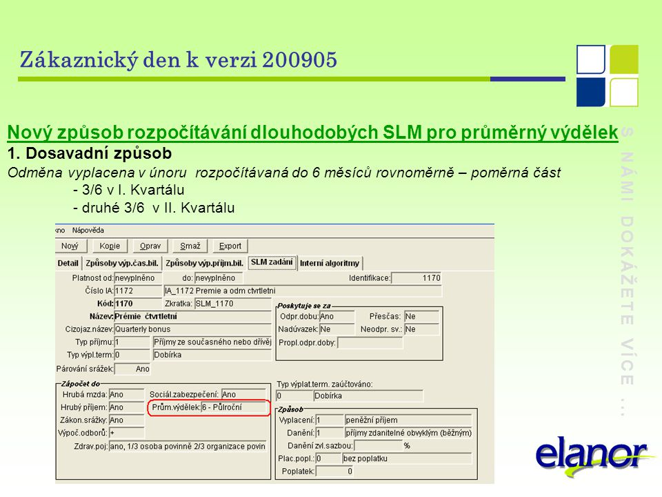 S NÁMI DOKÁŽETE VÍCE... Zákaznický den k verzi 200905 Nový způsob rozpočítávání dlouhodobých SLM pro průměrný výdělek 1. Dosavadní způsob Odměna vypla