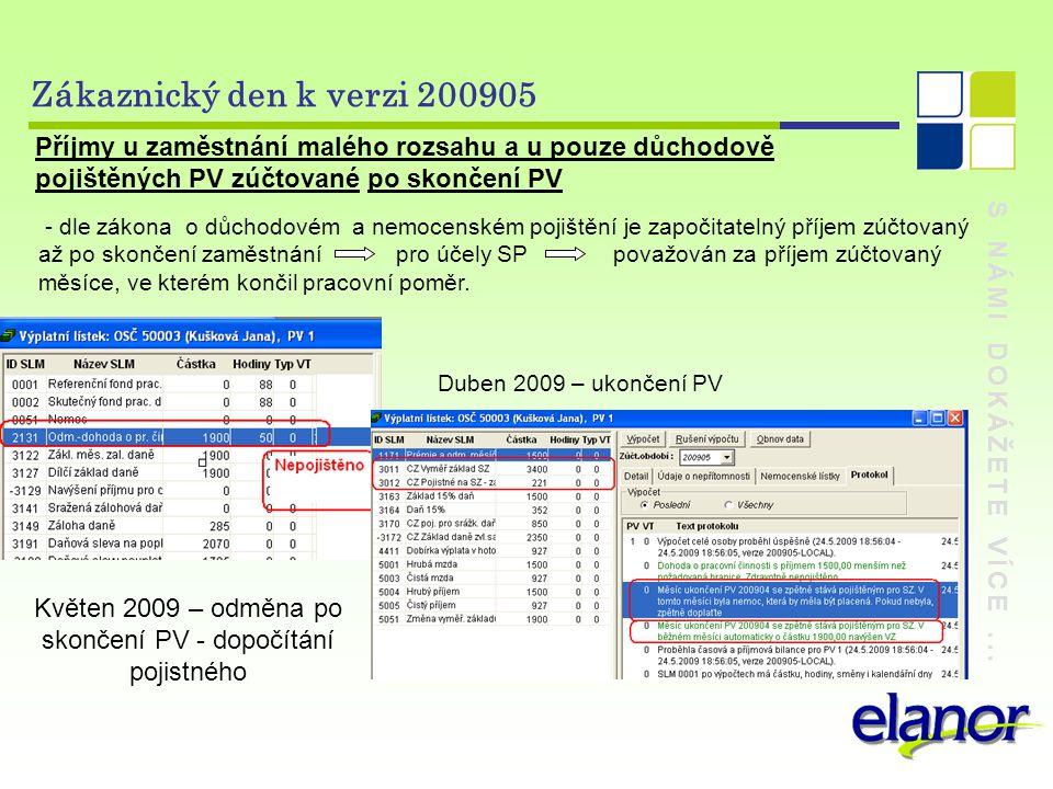 S NÁMI DOKÁŽETE VÍCE... Zákaznický den k verzi 200905 Příjmy u zaměstnání malého rozsahu a u pouze důchodově pojištěných PV zúčtované po skončení PV -