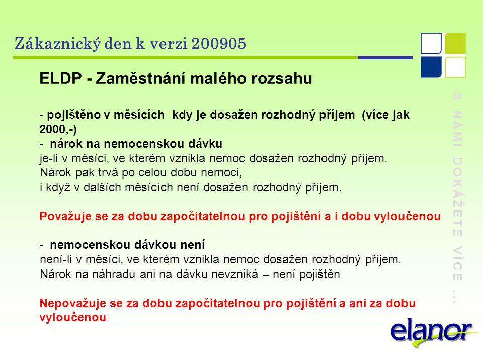 S NÁMI DOKÁŽETE VÍCE... Zákaznický den k verzi 200905 ELDP - Zaměstnání malého rozsahu - pojištěno v měsících kdy je dosažen rozhodný příjem (více jak