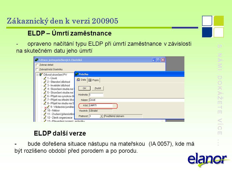 S NÁMI DOKÁŽETE VÍCE... Zákaznický den k verzi 200905 ELDP – Úmrtí zaměstnance - opraveno načítání typu ELDP při úmrtí zaměstnance v závislosti na sku