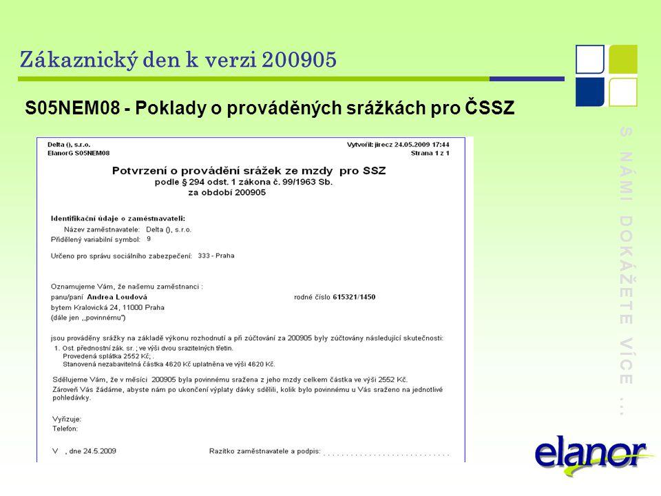 S NÁMI DOKÁŽETE VÍCE... Zákaznický den k verzi 200905 S05NEM08 - Poklady o prováděných srážkách pro ČSSZ