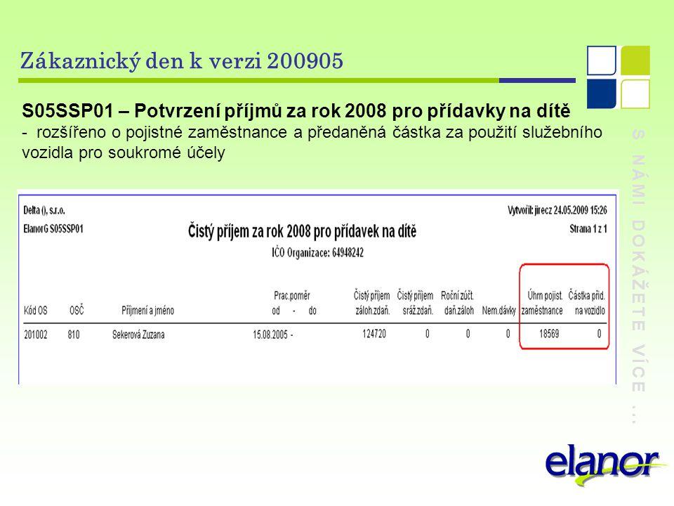 S NÁMI DOKÁŽETE VÍCE... Zákaznický den k verzi 200905 S05SSP01 – Potvrzení příjmů za rok 2008 pro přídavky na dítě - rozšířeno o pojistné zaměstnance