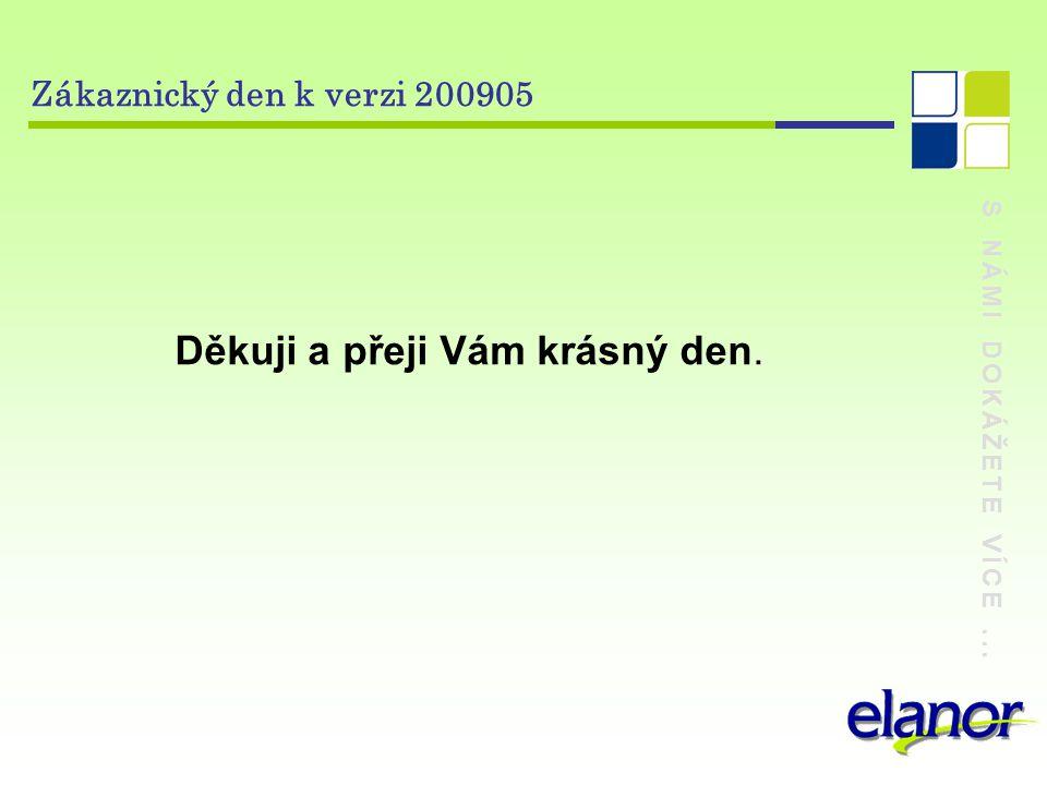 S NÁMI DOKÁŽETE VÍCE... Zákaznický den k verzi 200905 Děkuji a přeji Vám krásný den.
