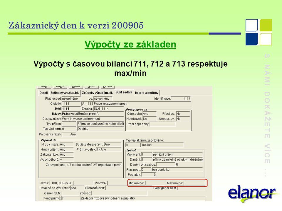 S NÁMI DOKÁŽETE VÍCE... Zákaznický den k verzi 200905 Výpočty ze základen Výpočty s časovou bilancí 711, 712 a 713 respektuje max/min