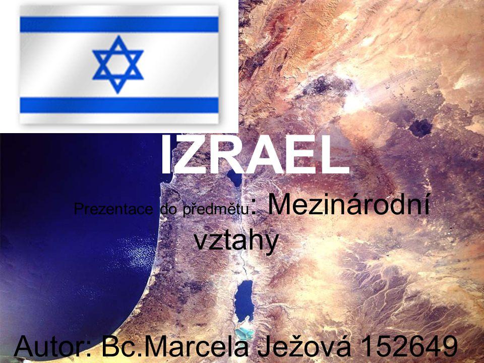 IZRAEL Prezentace do předmětu : Mezinárodní vztahy Autor: Bc.Marcela Ježová 152649
