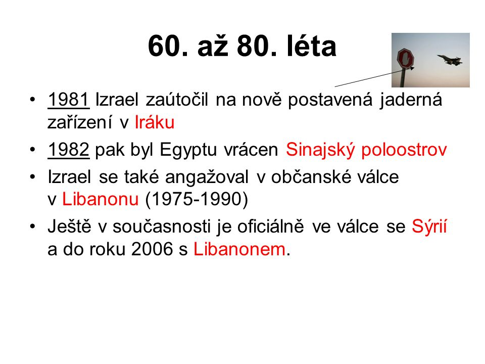 60. až 80. léta 1981 Izrael zaútočil na nově postavená jaderná zařízení v Iráku 1982 pak byl Egyptu vrácen Sinajský poloostrov Izrael se také angažova