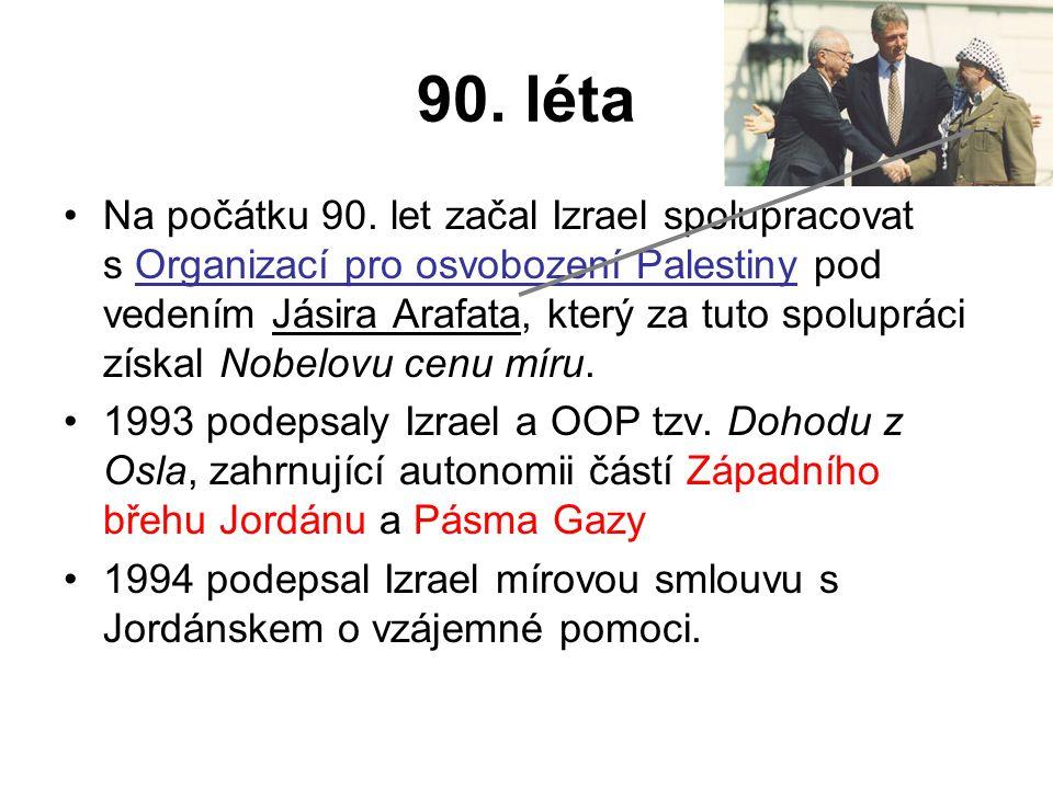90. léta Na počátku 90. let začal Izrael spolupracovat s Organizací pro osvobození Palestiny pod vedením Jásira Arafata, který za tuto spolupráci získ