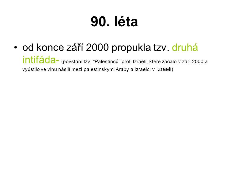 90. léta od konce září 2000 propukla tzv. druhá intifáda- (povstaní tzv.