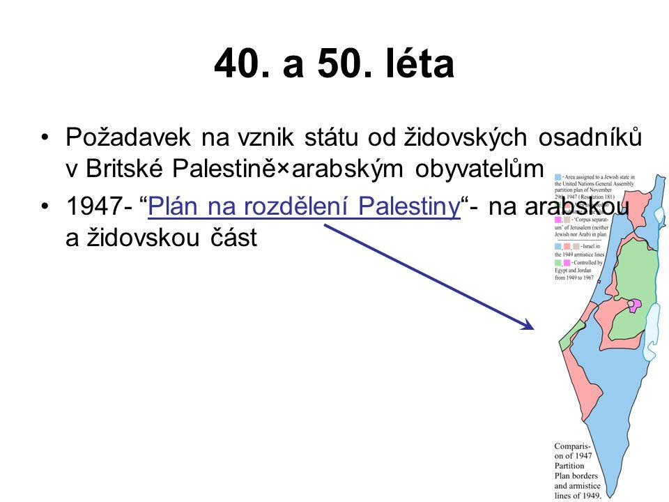 """40. a 50. léta Požadavek na vznik státu od židovských osadníků v Britské Palestině×arabským obyvatelům 1947- """"Plán na rozdělení Palestiny""""- na arabsko"""