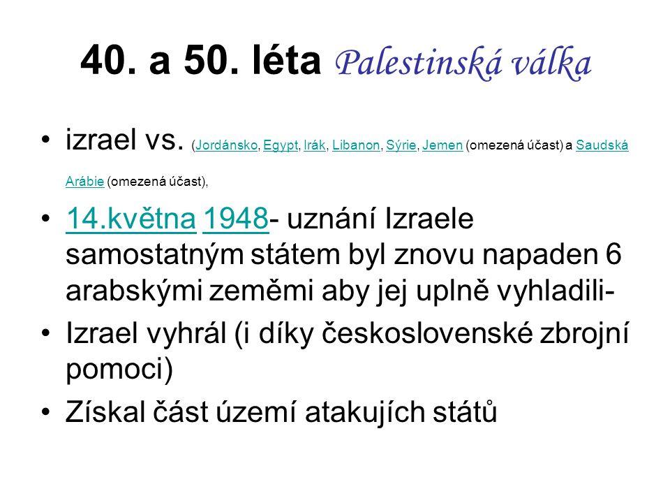 40. a 50. léta Palestinská válka izrael vs. (Jordánsko, Egypt, Irák, Libanon, Sýrie, Jemen (omezená účast) a Saudská Arábie (omezená účast),JordánskoE