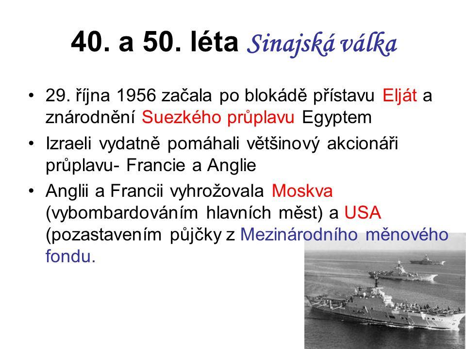 40. a 50. léta Sinajská válka 29. října 1956 začala po blokádě přístavu Elját a znárodnění Suezkého průplavu Egyptem Izraeli vydatně pomáhali většinov