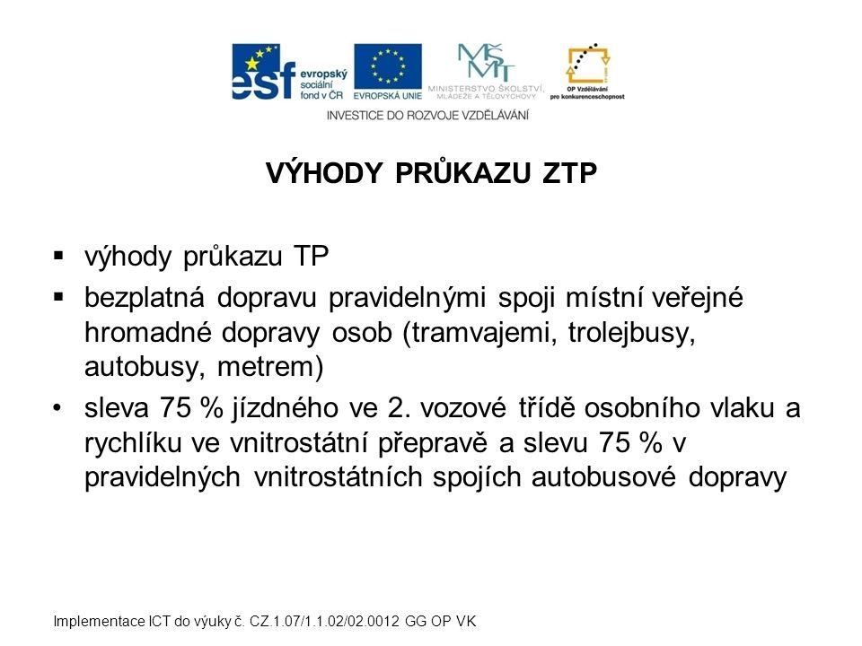 VÝHODY PRŮKAZU ZTP  výhody průkazu TP  bezplatná dopravu pravidelnými spoji místní veřejné hromadné dopravy osob (tramvajemi, trolejbusy, autobusy, metrem) sleva 75 % jízdného ve 2.