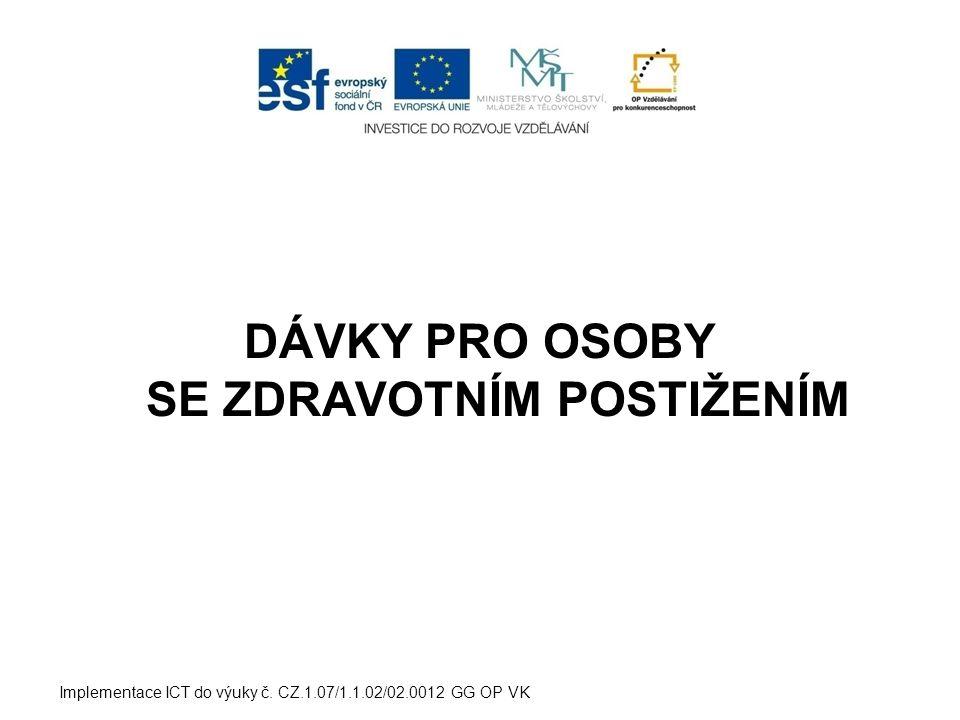 DÁVKY PRO OSOBY SE ZDRAVOTNÍM POSTIŽENÍM Implementace ICT do výuky č.