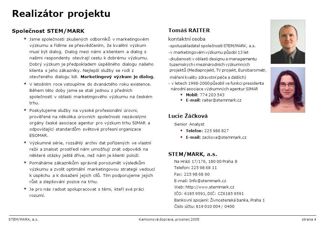 STEM/MARK, a.s.Kamionová doprava, prosinec 2005strana 4 Realizátor projektu Společnost STEM/MARK  Jsme společností zkušených odborníků v marketingové