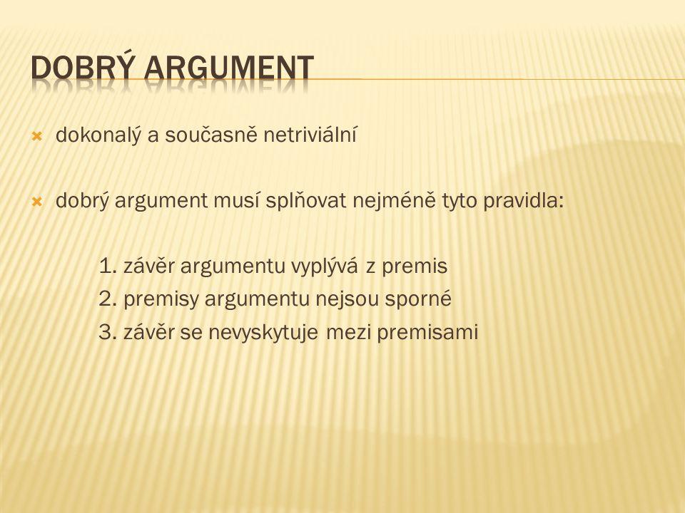  dokonalý a současně netriviální  dobrý argument musí splňovat nejméně tyto pravidla: 1.