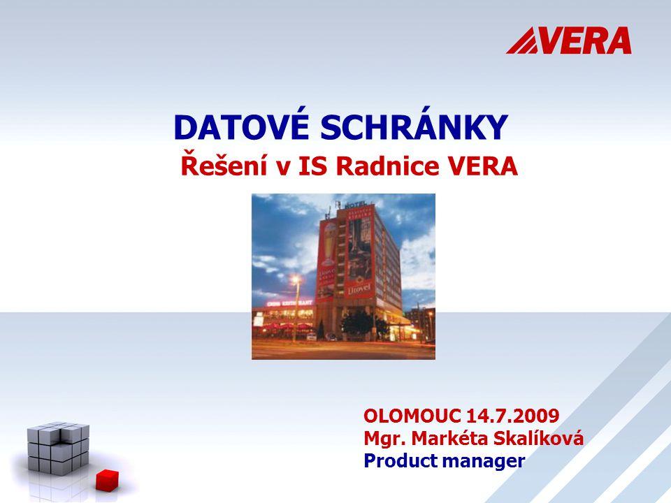DATOVÉ SCHRÁNKY OLOMOUC 14.7.2009 Mgr. Markéta Skalíková Product manager Řešení v IS Radnice VERA