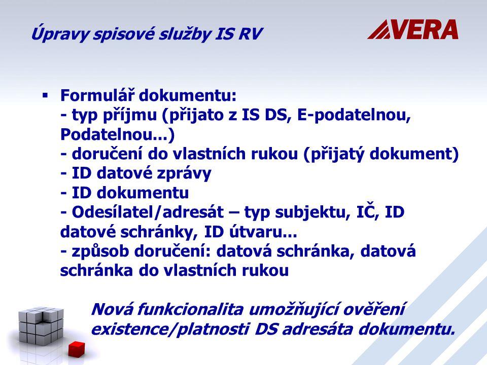 Úpravy spisové služby IS RV  Formulář dokumentu: - typ příjmu (přijato z IS DS, E-podatelnou, Podatelnou...) - doručení do vlastních rukou (přijatý dokument) - ID datové zprávy - ID dokumentu - Odesílatel/adresát – typ subjektu, IČ, ID datové schránky, ID útvaru...